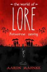 Aaron Mahnke – The world of Lore. Potworne istoty